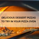 Delicious Dessert Pizzas to Try in Your Pizza Oven
