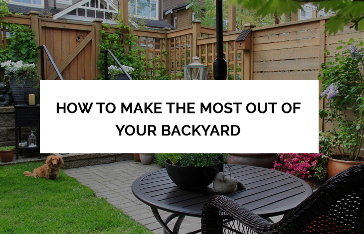 How to Make The Most Out of Your Backyard