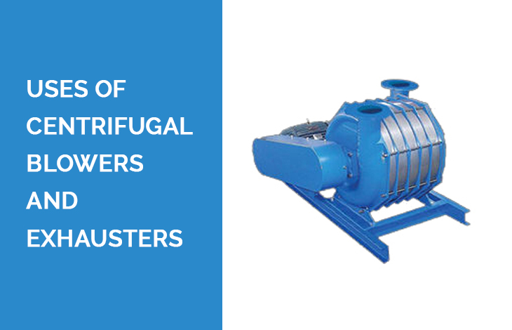Uses of Centrifugal Blowers and Exhausters