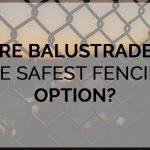 Are balustrades the safest fencing option