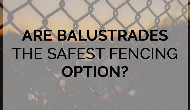 Are balustrades the safest fencing option
