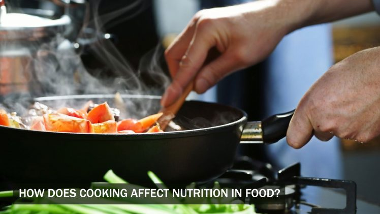 How Does Cooking Affect Nutrition In Food