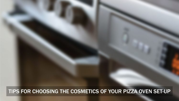 Tips For Choosing The Cosmetics Of Your Pizza Oven Set-Up