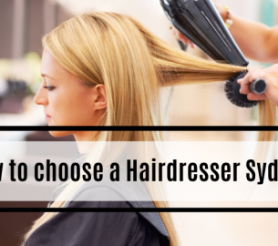 How to choose a Hairdresser Sydney
